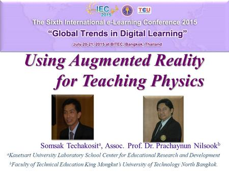 Using Augmented Reality for Teaching Physics Somsak Techakosit a, Assoc. Prof. Dr. Prachaynun Nilsook b a Kasetsart University Laboratory School Center.