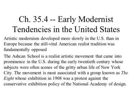 Ch. 35.4 -- Early Modernist Tendencies in the United States Artistic modernism developed more slowly in the U.S. than in Europe because the still-vital.