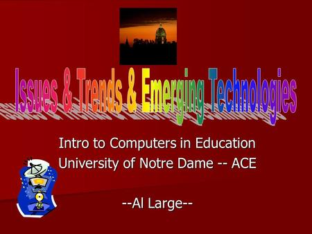 Intro to Computers in Education University of Notre Dame -- ACE --Al Large--