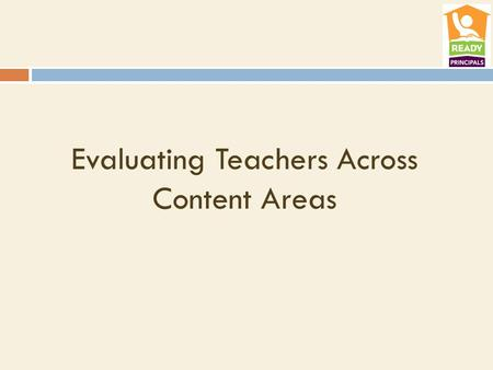 Evaluating Teachers Across Content Areas. School Accountability Growth.