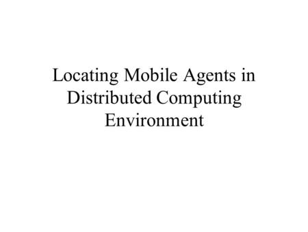 Locating Mobile Agents in Distributed Computing Environment.
