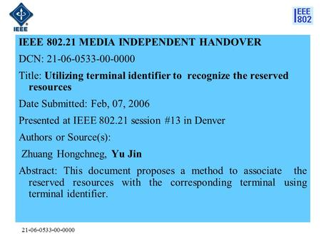 21-06-0533-00-0000 IEEE 802.21 MEDIA INDEPENDENT HANDOVER DCN: 21-06-0533-00-0000 Title: Utilizing terminal identifier to recognize the reserved resources.