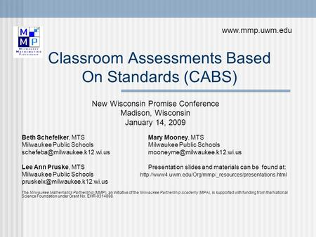 Classroom Assessments Based On Standards (CABS) New Wisconsin Promise Conference Madison, Wisconsin January 14, 2009 Beth Schefelker, MTSMary Mooney, MTS.