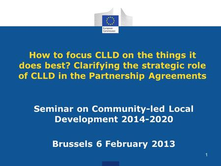 How to focus CLLD on the things it does best? Clarifying the strategic role of CLLD in the Partnership Agreements Seminar on Community-led Local Development.
