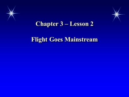 Chapter 3 – Lesson 2 Flight Goes Mainstream Chapter 3 – Lesson 2 Flight Goes Mainstream.