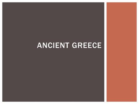 ANCIENT GREECE. WHAT DO YOU KNOW ABOUT ANCIENT GREECE?