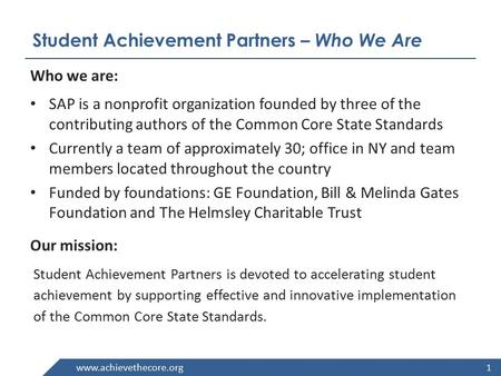 Www.achievethecore.org Student Achievement Partners – Who We Are 1 Who we are: SAP is a nonprofit organization founded by three of the contributing authors.