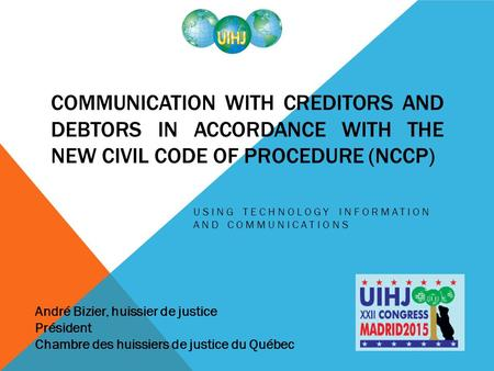 COMMUNICATION WITH CREDITORS AND DEBTORS IN ACCORDANCE WITH THE NEW CIVIL CODE OF PROCEDURE (NCCP) USING TECHNOLOGY INFORMATION AND COMMUNICATIONS André.