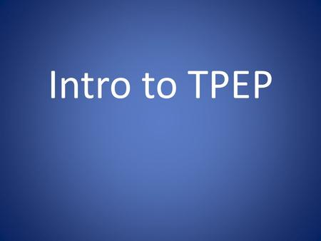 Intro to TPEP. A new evaluation system should be a model for professional growth, supporting collaboration between teachers and principals in pursuit.