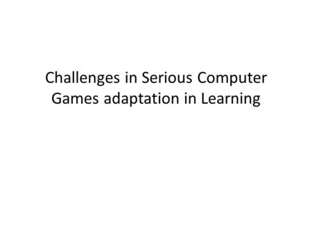 Challenges in Serious Computer Games adaptation in Learning.