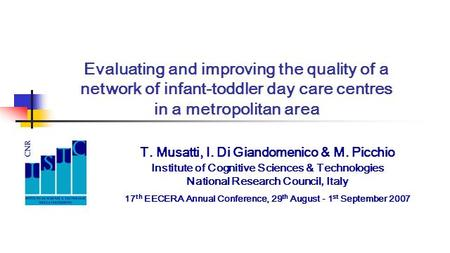 Evaluating and improving the quality of a network of infant-toddler day care centres in a metropolitan area T. Musatti, I. Di Giandomenico & M. Picchio.