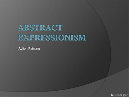 James Kyne Action Painting. Abstract Expressionism- Influences  collections/210010388#fullscreen