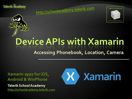 Accessing Phonebook, Location, Camera Telerik School Academy  Xamarin apps for iOS, Android & WinPhone.