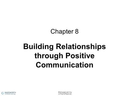 Chapter 8 Building Relationships through Positive Communication ©Cengage Learning. All Rights Reserved.