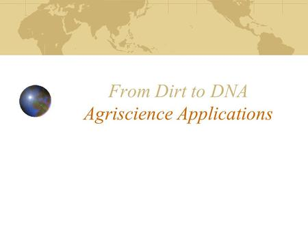 From Dirt to DNA Agriscience Applications