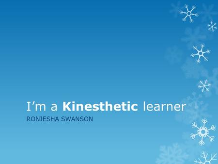I'm a Kinesthetic learner RONIESHA SWANSON. Visual, Auditory and Kinesthetic (VAK) learning style model A common and widely-used model of learning style.