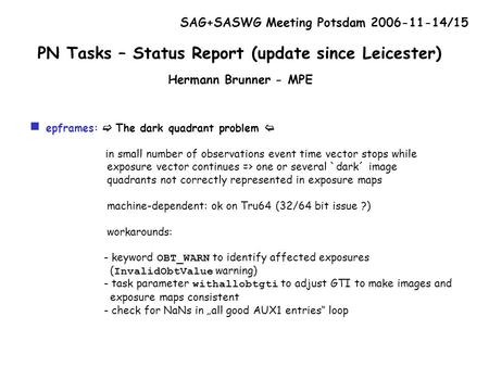 SAG+SASWG Meeting Potsdam 2006-11-14/15 PN Tasks – Status Report (update since Leicester) Hermann Brunner - MPE  epframes:  The dark quadrant problem.