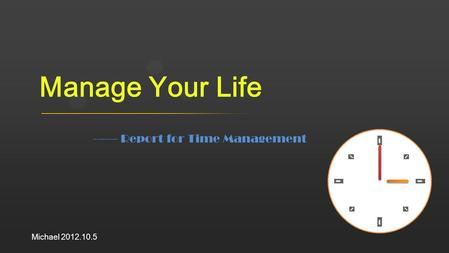 —— Report for Time Management Michael 2012.10.5 Manage Your Life.