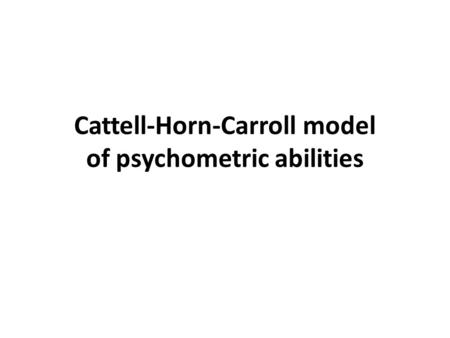 Cattell-Horn-Carroll model of psychometric abilities.