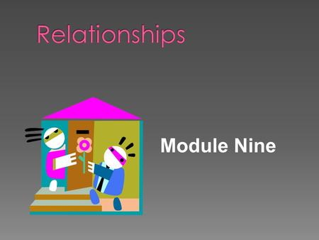Module Nine.  Acquaintances › People we know by name and talk with, but with whom our interactions are largely impersonal  Friends › People with whom.