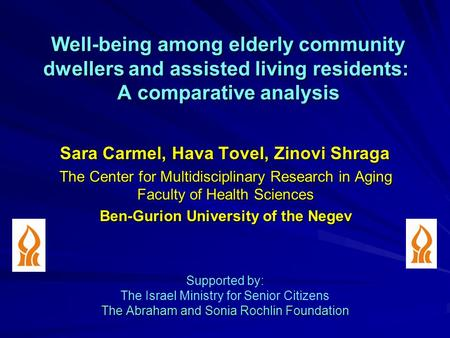 Well-being among elderly community dwellers and assisted living residents: A comparative analysis Sara Carmel, Hava Tovel, Zinovi Shraga The Center for.