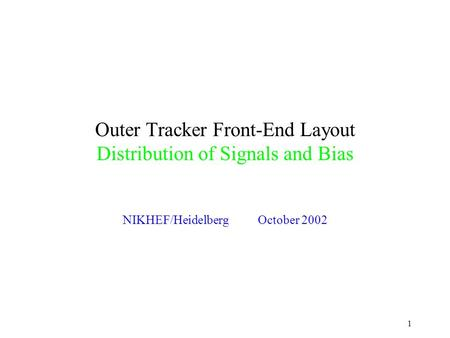1 Outer Tracker Front-End Layout Distribution of Signals and Bias NIKHEF/HeidelbergOctober 2002.