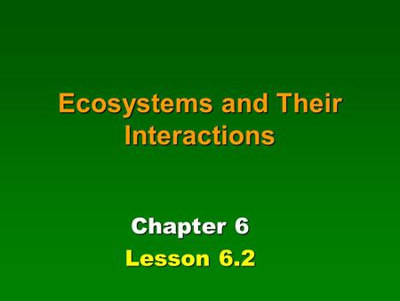 Ecosystems and Their Interactions Chapter 6 Lesson 6.2.