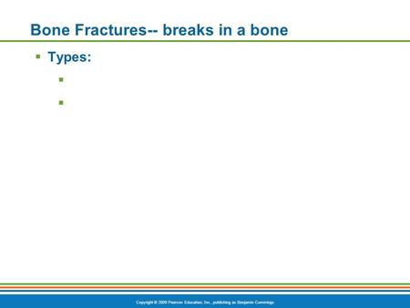 Bone Fractures-- breaks in a bone