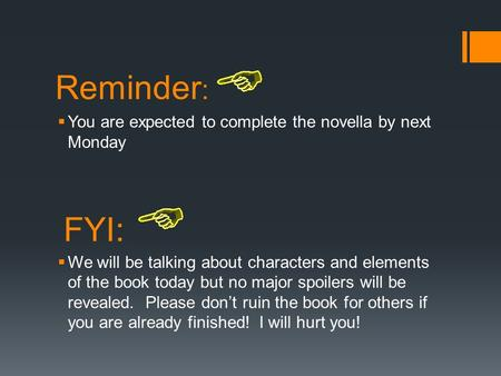 Reminder :  You are expected to complete the novella by next Monday  We will be talking about characters and elements of the book today but no major.
