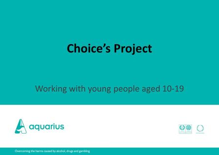Choice's Project Working with young people aged 10-19.