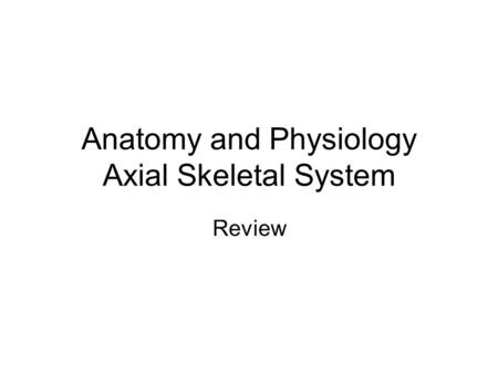 Anatomy and Physiology Axial Skeletal System Review.