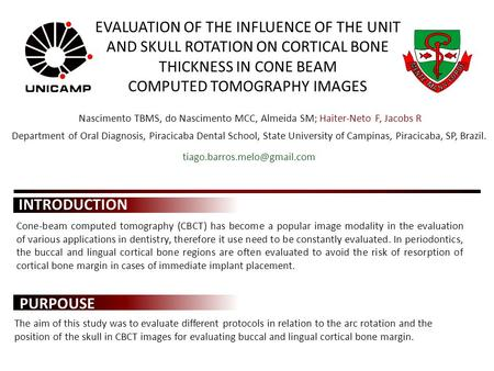 EVALUATION OF THE INFLUENCE OF THE UNIT AND SKULL ROTATION ON CORTICAL BONE THICKNESS IN CONE BEAM COMPUTED TOMOGRAPHY IMAGES Nascimento TBMS, do Nascimento.