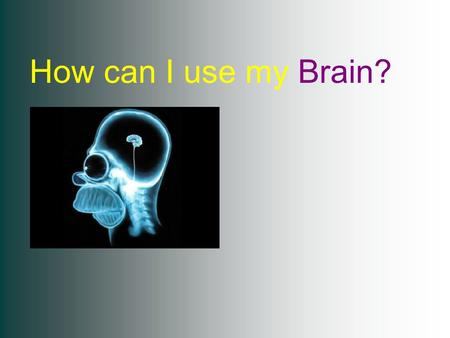 How can I use my Brain?.  html.
