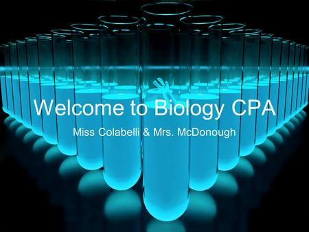Welcome to Biology CPA Miss Colabelli & Mrs. McDonough.