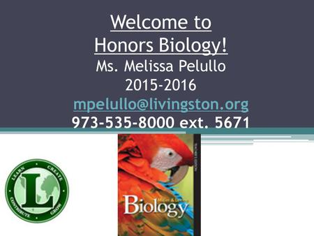 Welcome to Honors Biology! Ms. Melissa Pelullo 2015-2016 973-535-8000 ext. 5671