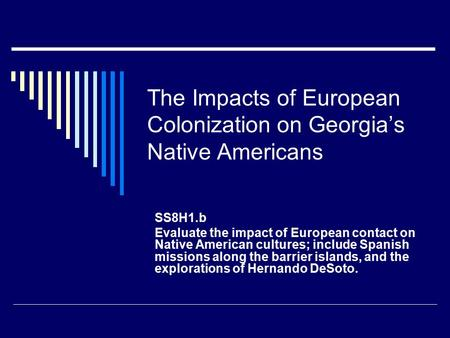 The Impacts of European Colonization on Georgia's Native Americans SS8H1.b Evaluate the impact of European contact on Native American cultures; include.