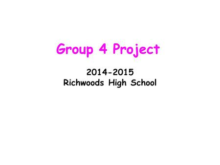 2014-2015 Richwoods High School Group 4 Project 2014-2015 Richwoods High School.