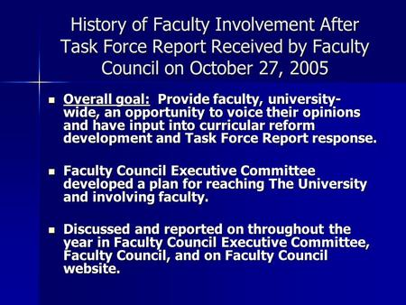 History of Faculty Involvement After Task Force Report Received by Faculty Council on October 27, 2005 Overall goal: Provide faculty, university- wide,