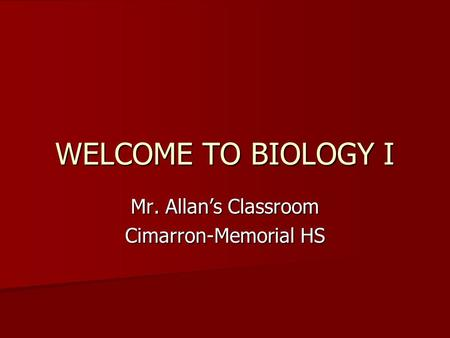 WELCOME TO BIOLOGY I Mr. Allan's Classroom Cimarron-Memorial HS.