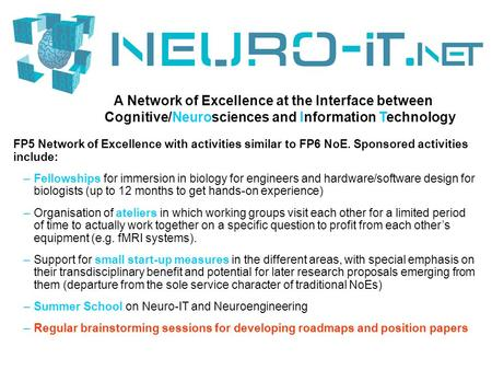A Network of Excellence at the Interface between Cognitive/Neurosciences and Information Technology FP5 Network of Excellence with activities similar to.