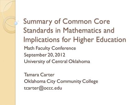 Summary of Common Core Standards in Mathematics and Implications for Higher Education Math Faculty Conference September 20, 2012 University of Central.