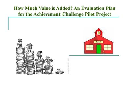 How Much Value is Added? An Evaluation Plan for the Achievement Challenge Pilot Project.