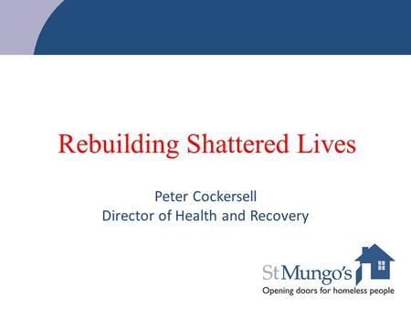 Rebuilding Shattered Lives Peter Cockersell Director of Health and Recovery.