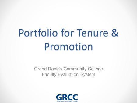 Portfolio for Tenure & Promotion Grand Rapids Community College Faculty Evaluation System.