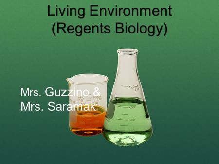 Living Environment (Regents Biology) Mrs. Guzzino & Mrs. Saramak.