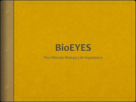 The BioEYES Activity  Excellent hands-on experience for learning numerous concepts central to all science, including: 1.The experimental process 2.Importance.