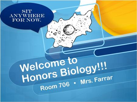 Welcome to Honors Biology!!! Room 706 Mrs. Farrar Sit anywhere for now.