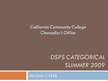 DSPS CATEGORICAL SUMMER 2009 MIS Data = $$$$ California Community College Chancellor's Office.