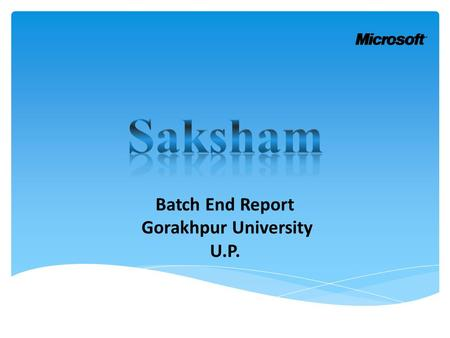 Batch End Report Gorakhpur University U.P..  Location : Gorakhpur University  State: U.P.  Batch Start Date: 15-12-2014  Batch End Date: 20-12-2014.