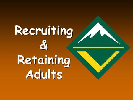 Recruiting & Retaining Adults. Objectives Explain the Committee's role in recruiting adult leadersExplain the Committee's role in recruiting adult leaders.